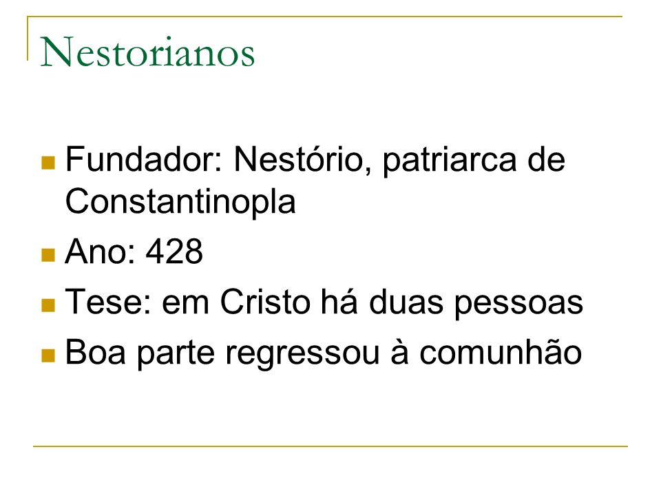 Nestorianos Fundador: Nestório, patriarca de Constantinopla Ano: 428