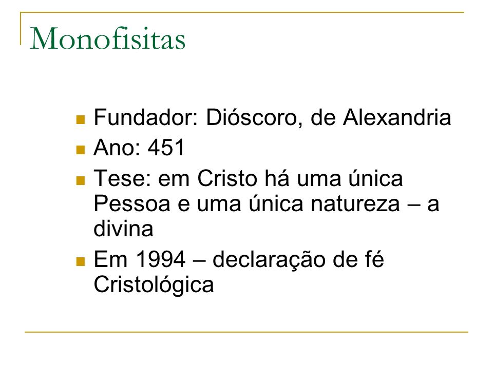 Monofisitas Fundador: Dióscoro, de Alexandria Ano: 451