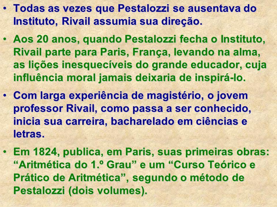 Todas as vezes que Pestalozzi se ausentava do Instituto, Rivail assumia sua direção.