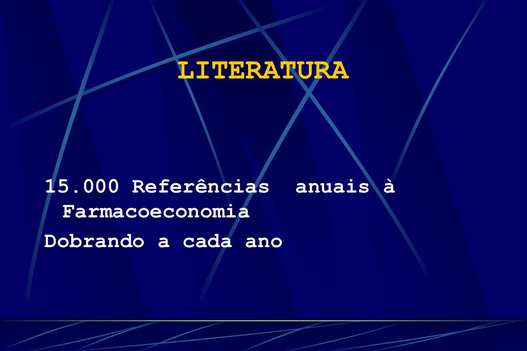 LITERATURA 15.000 Referências anuais à Farmacoeconomia