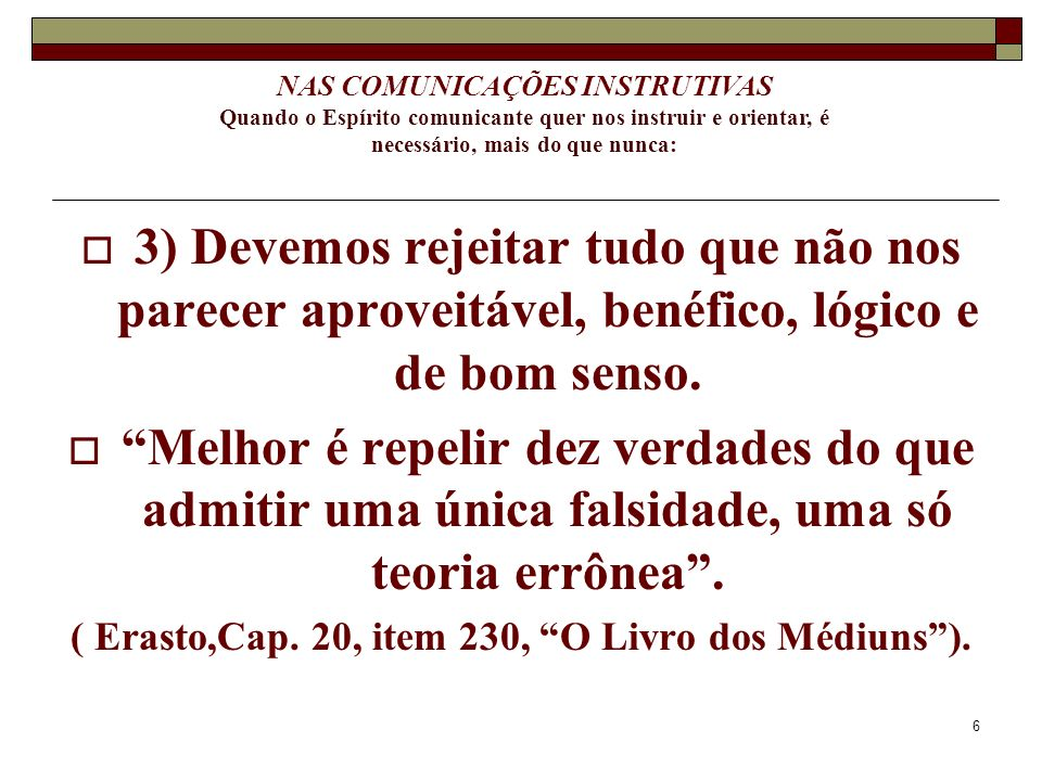 ( Erasto,Cap. 20, item 230, O Livro dos Médiuns ).