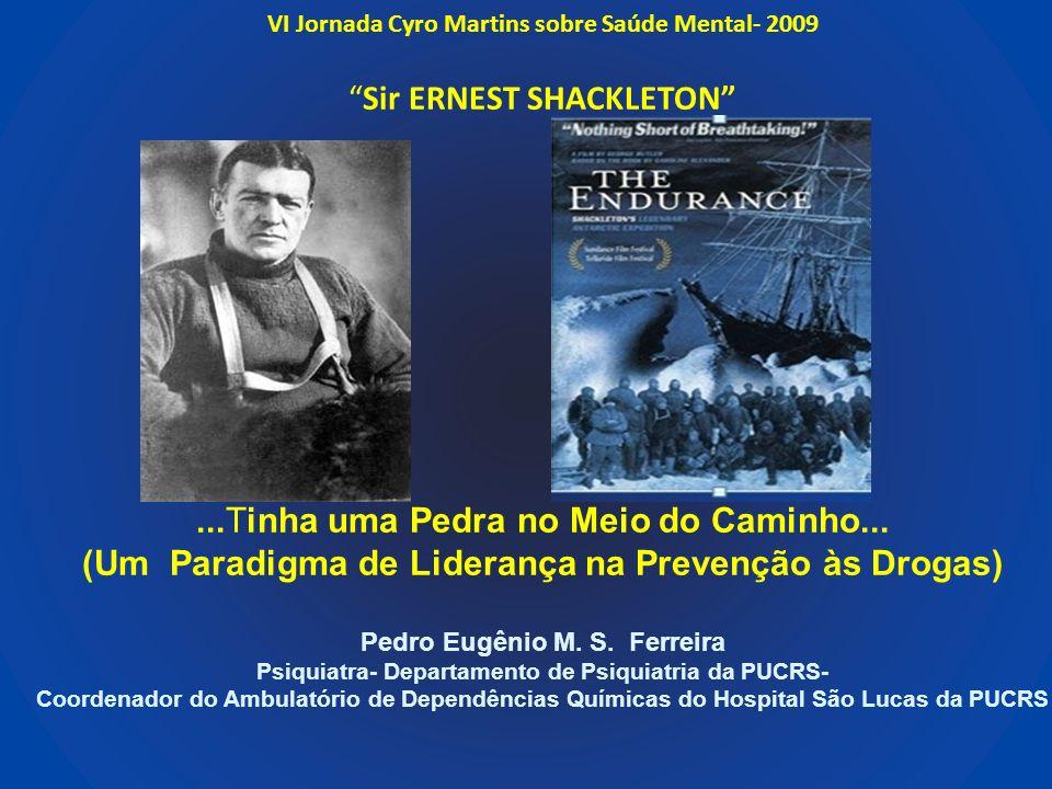 VI Jornada Cyro Martins sobre Saúde Mental- 2009 Sir ERNEST SHACKLETON ...Tinha uma Pedra no Meio do Caminho...