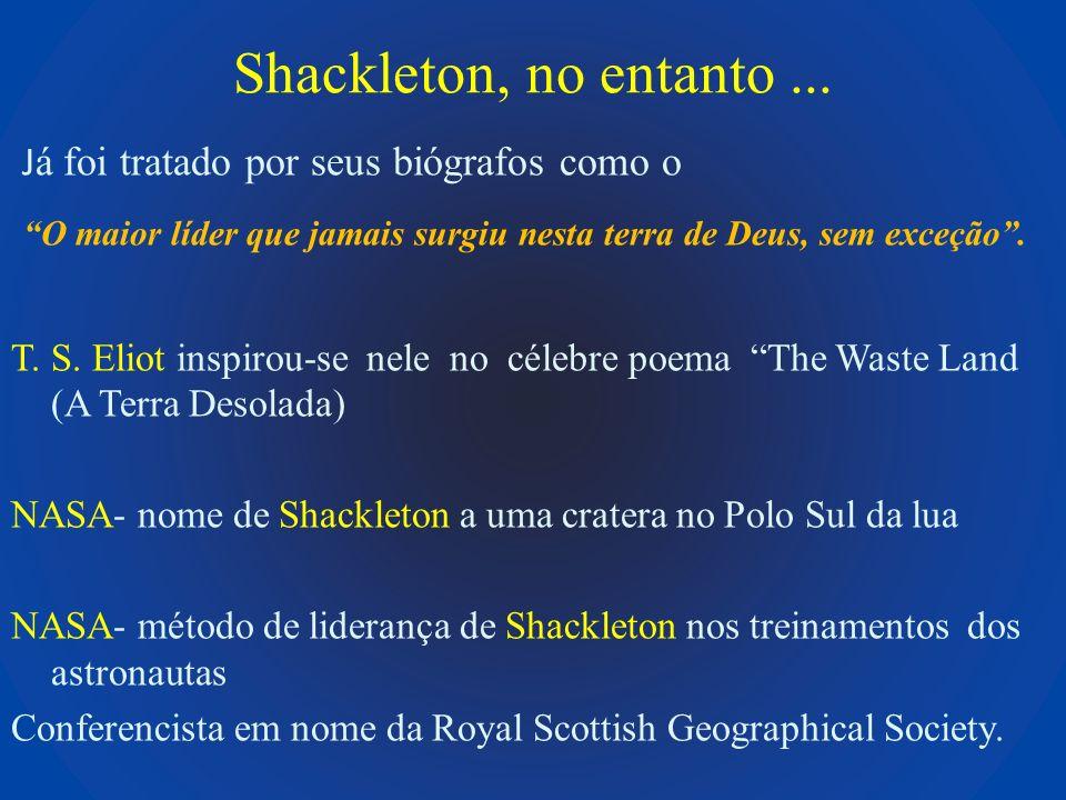Shackleton, no entanto ... Já foi tratado por seus biógrafos como o