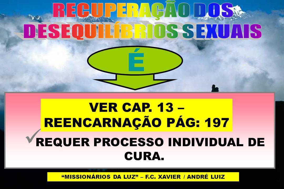 DESEQUILÍBRIOS SEXUAIS VER CAP. 13 – REENCARNAÇÃO PÁG: 197