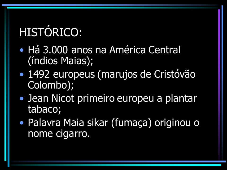 HISTÓRICO: Há 3.000 anos na América Central (índios Maias);