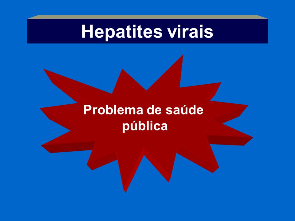 Hepatites virais Problema de saúde pública