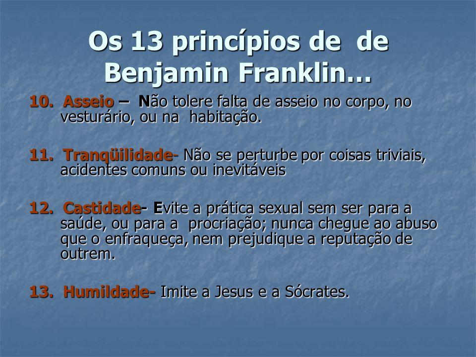 Os 13 princípios de de Benjamin Franklin…