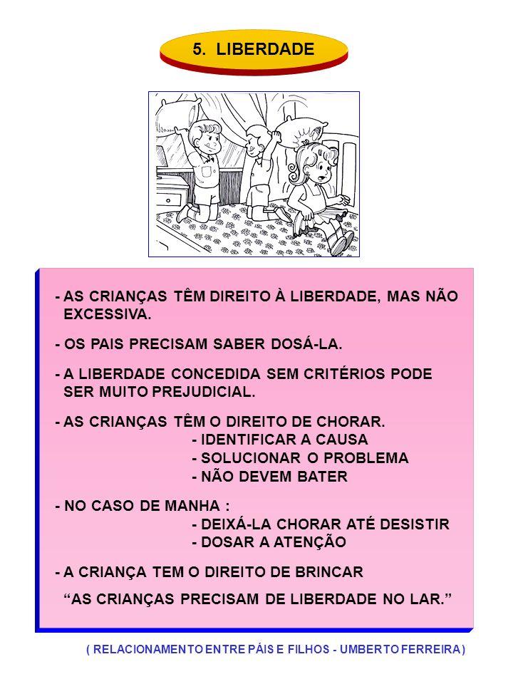 5. LIBERDADE - AS CRIANÇAS TÊM DIREITO À LIBERDADE, MAS NÃO EXCESSIVA.