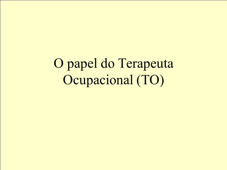 O papel do Terapeuta Ocupacional (TO)