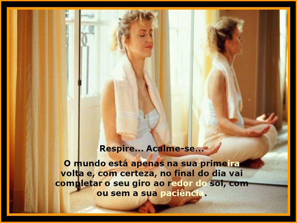 Respire... Acalme-se...