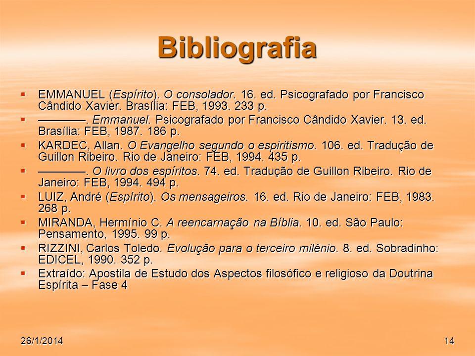 Bibliografia EMMANUEL (Espírito). O consolador. 16. ed. Psicografado por Francisco Cândido Xavier. Brasília: FEB, 1993. 233 p.