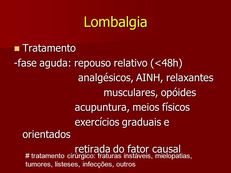 Lombalgia Tratamento -fase aguda: repouso relativo (<48h)