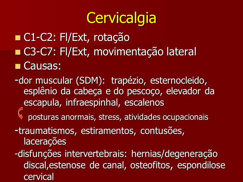 Cervicalgia C1-C2: Fl/Ext, rotação C3-C7: Fl/Ext, movimentação lateral