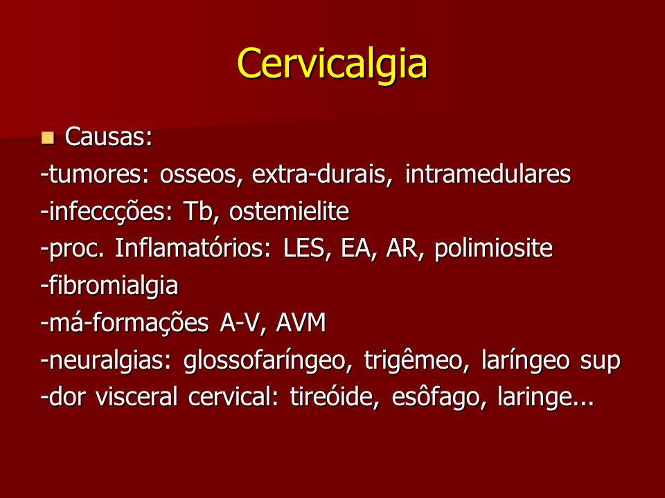 Cervicalgia Causas: -tumores: osseos, extra-durais, intramedulares