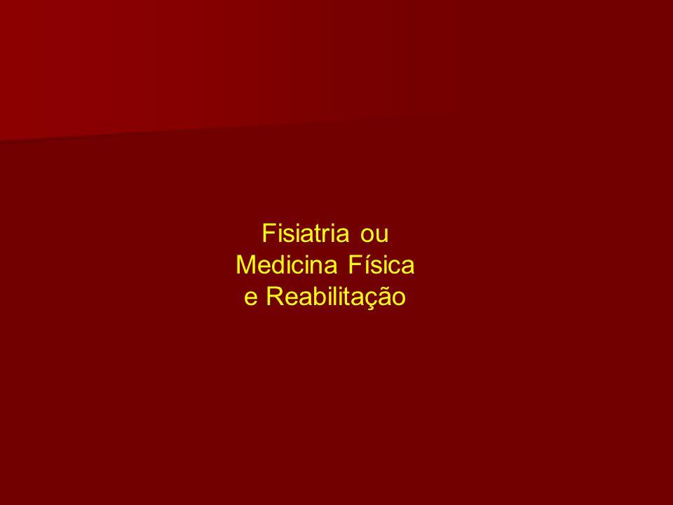 Fisiatria ou Medicina Física e Reabilitação