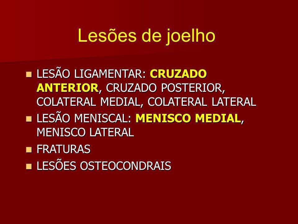 Lesões de joelhoLESÃO LIGAMENTAR: CRUZADO ANTERIOR, CRUZADO POSTERIOR, COLATERAL MEDIAL, COLATERAL LATERAL.