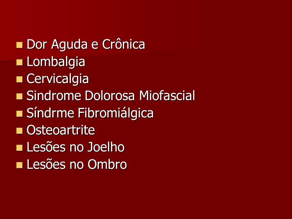 Dor Aguda e CrônicaLombalgia. Cervicalgia. Sindrome Dolorosa Miofascial. Síndrme Fibromiálgica. Osteoartrite.