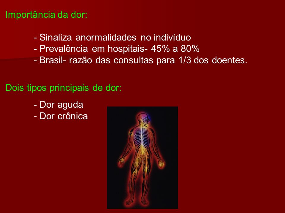 Importância da dor:- Sinaliza anormalidades no indivíduo. - Prevalência em hospitais- 45% a 80% - Brasil- razão das consultas para 1/3 dos doentes.