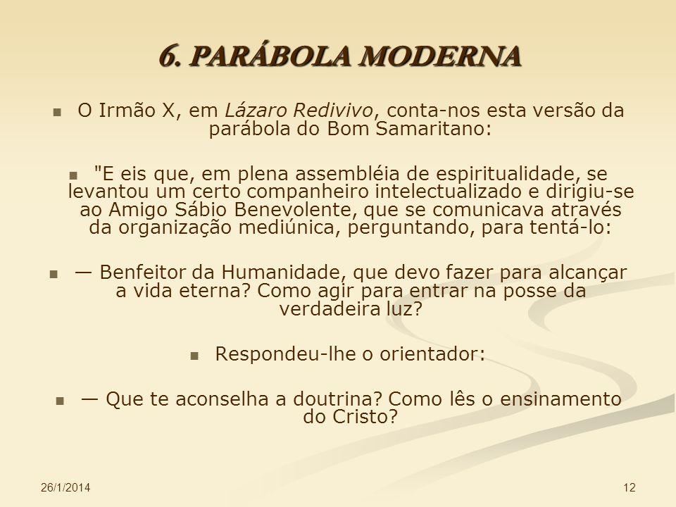 6. PARÁBOLA MODERNA O Irmão X, em Lázaro Redivivo, conta-nos esta versão da parábola do Bom Samaritano: