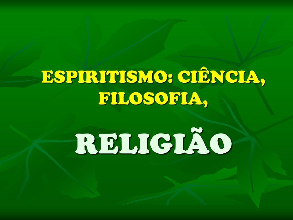ESPIRITISMO: CIÊNCIA, FILOSOFIA,