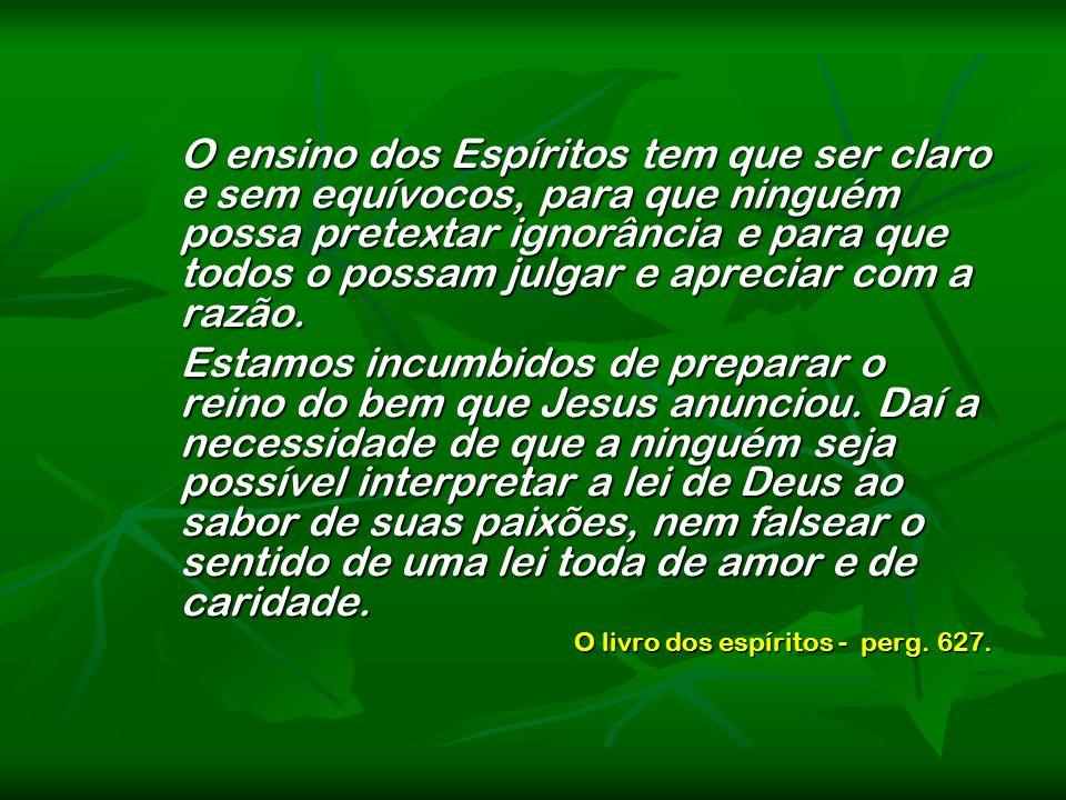 O ensino dos Espíritos tem que ser claro e sem equívocos, para que ninguém possa pretextar ignorância e para que todos o possam julgar e apreciar com a razão.