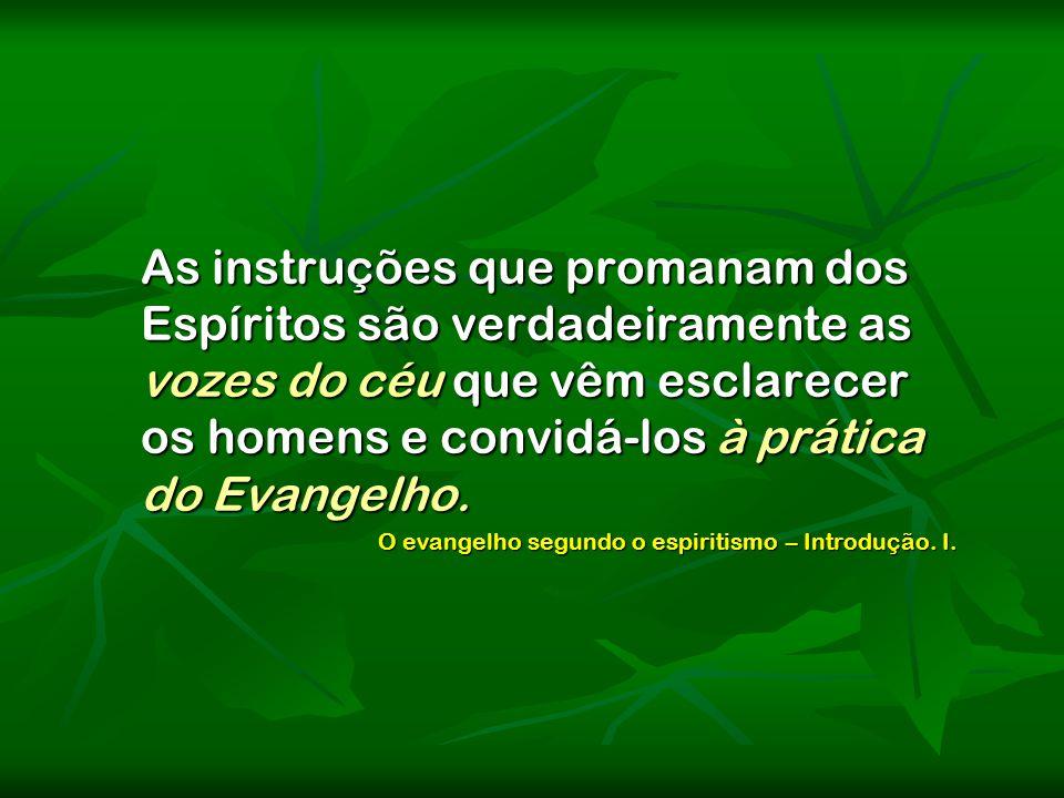 As instruções que promanam dos Espíritos são verdadeiramente as vozes do céu que vêm esclarecer os homens e convidá-los à prática do Evangelho.