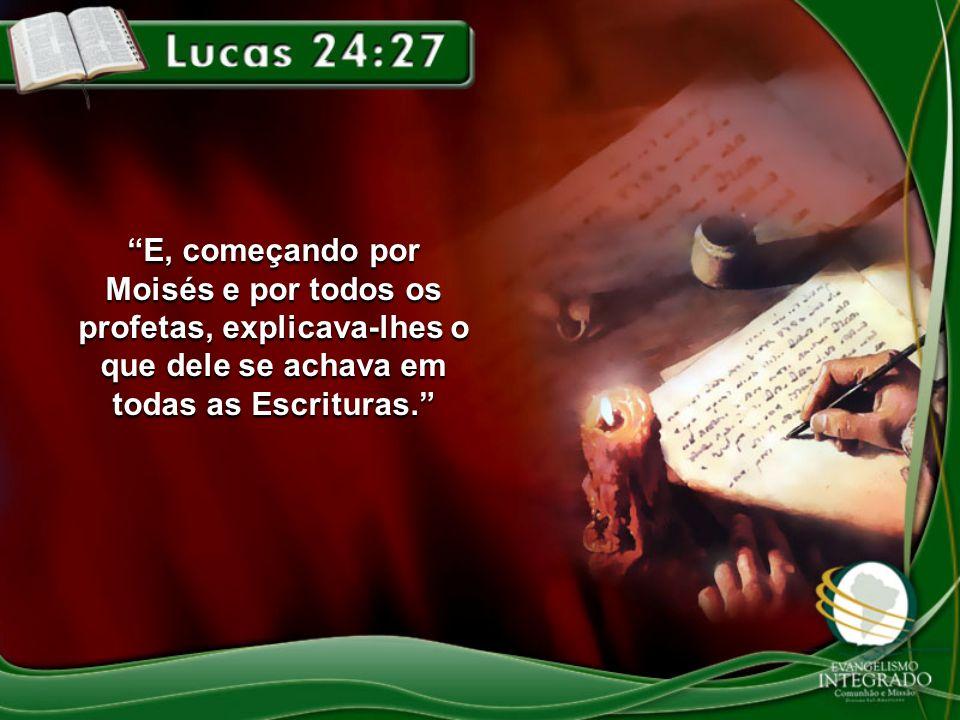 E, começando por Moisés e por todos os profetas, explicava-lhes o que dele se achava em todas as Escrituras.