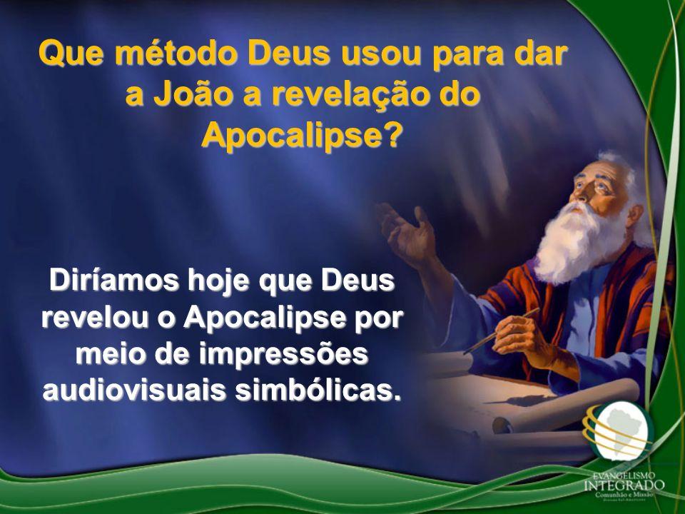 Que método Deus usou para dar a João a revelação do Apocalipse