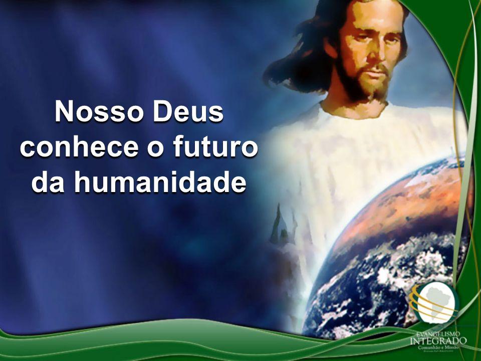 Nosso Deus conhece o futuro