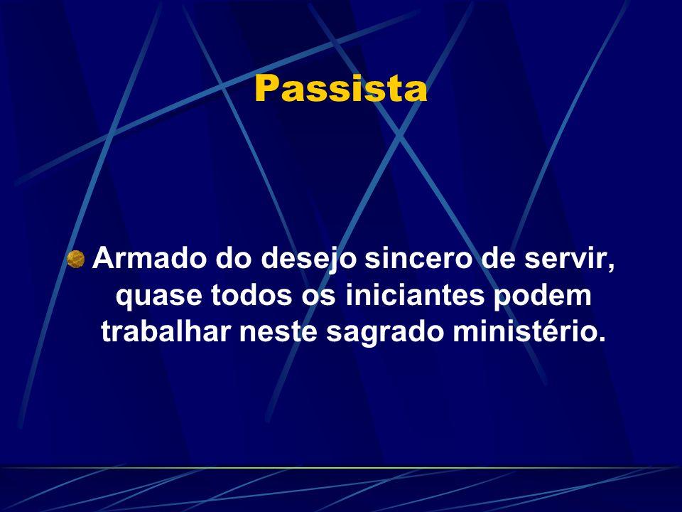 Passista Armado do desejo sincero de servir, quase todos os iniciantes podem trabalhar neste sagrado ministério.