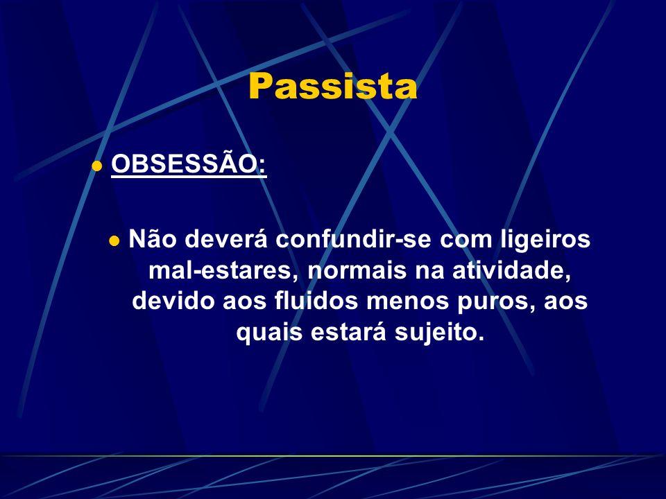 Passista OBSESSÃO: Não deverá confundir-se com ligeiros mal-estares, normais na atividade, devido aos fluidos menos puros, aos quais estará sujeito.
