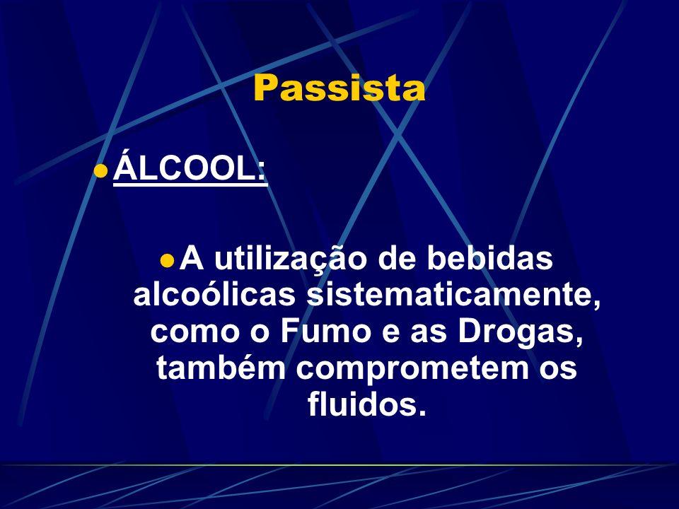Passista ÁLCOOL: A utilização de bebidas alcoólicas sistematicamente, como o Fumo e as Drogas, também comprometem os fluidos.