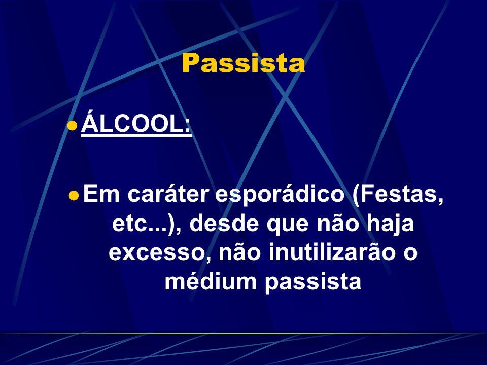 Passista ÁLCOOL: Em caráter esporádico (Festas, etc...), desde que não haja excesso, não inutilizarão o médium passista.