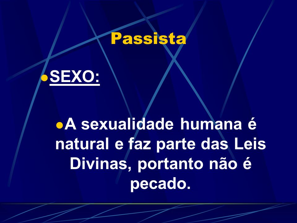 Passista SEXO: A sexualidade humana é natural e faz parte das Leis Divinas, portanto não é pecado.