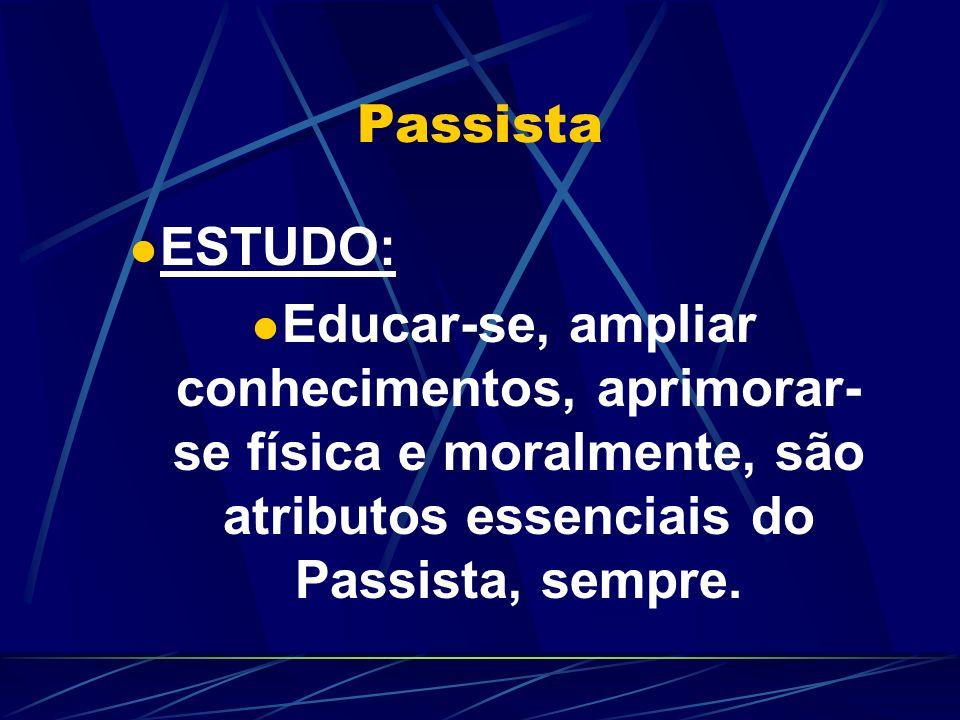 Passista ESTUDO: Educar-se, ampliar conhecimentos, aprimorar-se física e moralmente, são atributos essenciais do Passista, sempre.