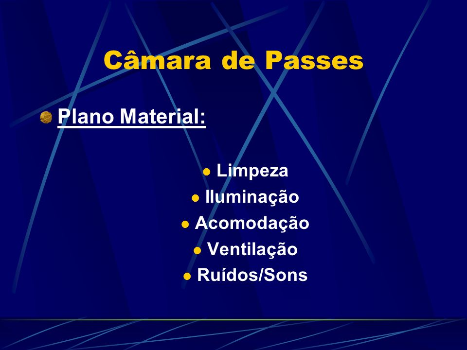 Câmara de Passes Plano Material: Limpeza Iluminação Acomodação