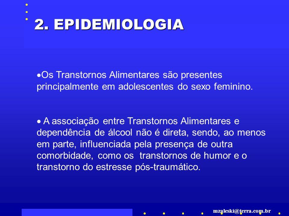 2. EPIDEMIOLOGIA Os Transtornos Alimentares são presentes principalmente em adolescentes do sexo feminino.