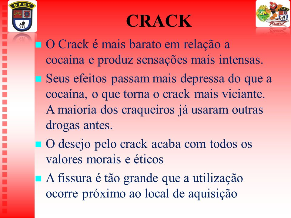 CRACK O Crack é mais barato em relação a cocaína e produz sensações mais intensas.