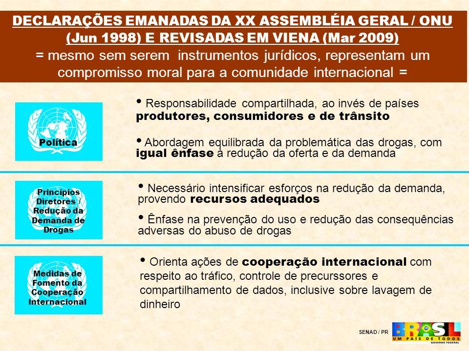 DECLARAÇÕES EMANADAS DA XX ASSEMBLÉIA GERAL / ONU (Jun 1998) E REVISADAS EM VIENA (Mar 2009) = mesmo sem serem instrumentos jurídicos, representam um compromisso moral para a comunidade internacional =