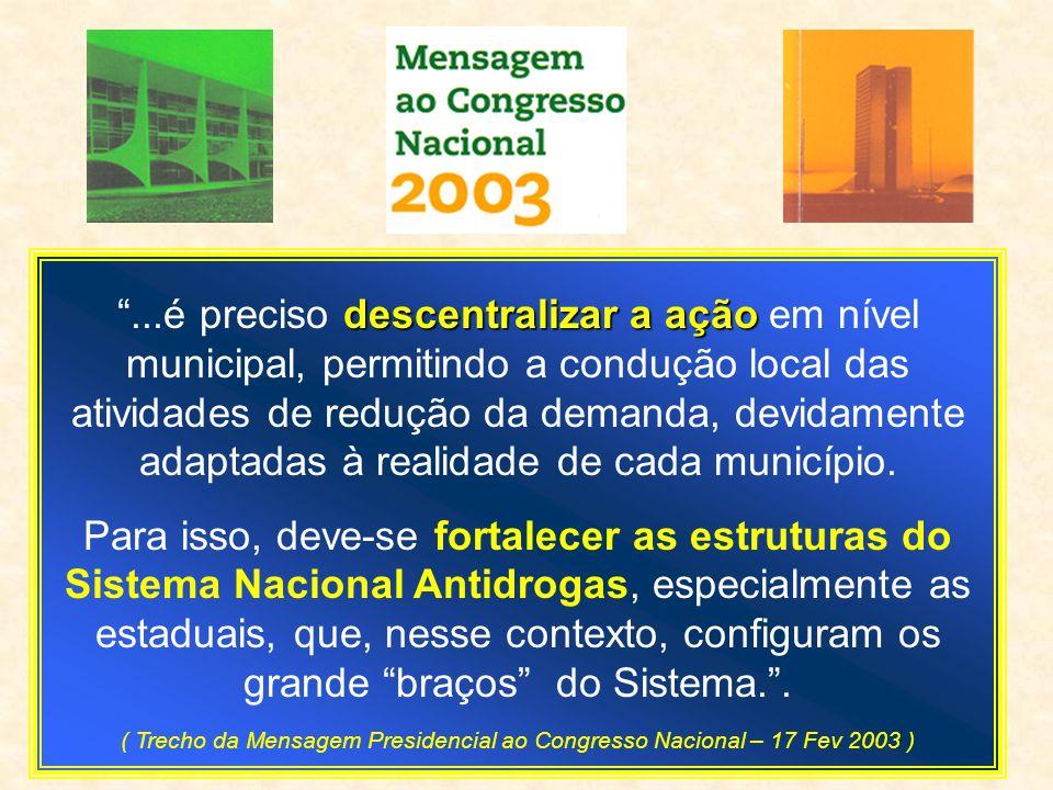 ...é preciso descentralizar a ação em nível municipal, permitindo a condução local das atividades de redução da demanda, devidamente adaptadas à realidade de cada município.