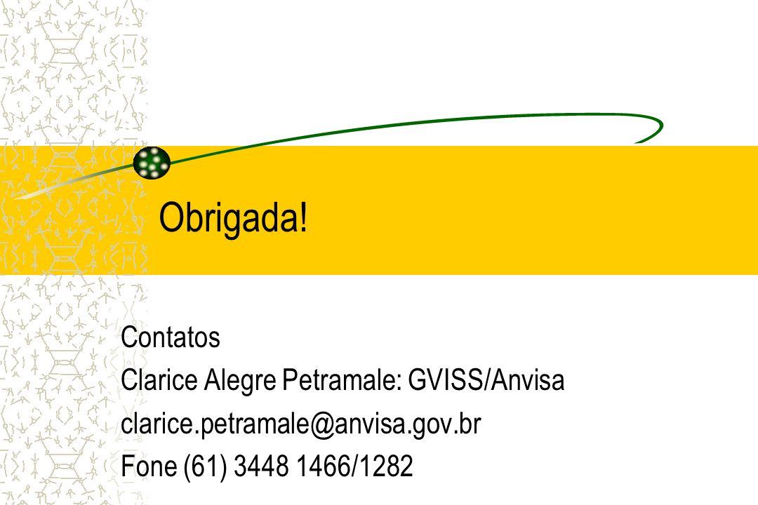 Obrigada! Contatos Clarice Alegre Petramale: GVISS/Anvisa