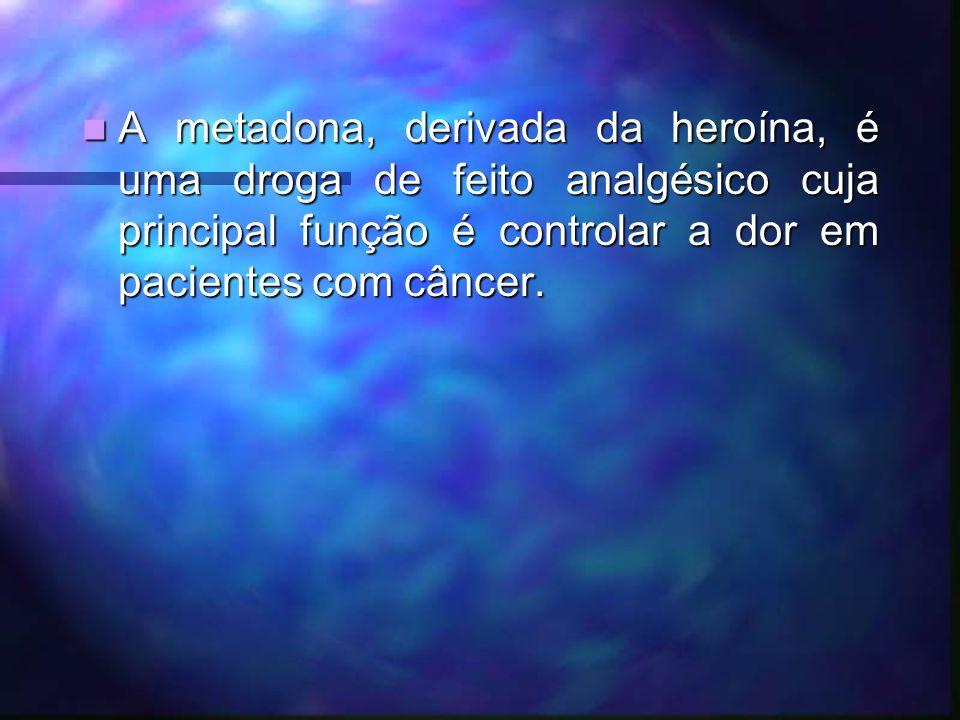 A metadona, derivada da heroína, é uma droga de feito analgésico cuja principal função é controlar a dor em pacientes com câncer.