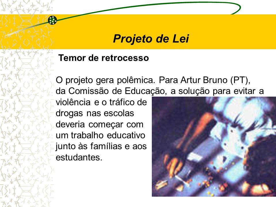 Projeto de Lei Temor de retrocesso O projeto gera polêmica. Para Artur Bruno (PT), da Comissão de Educação, a solução para evitar a.