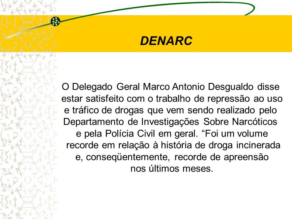 DENARC O Delegado Geral Marco Antonio Desgualdo disse