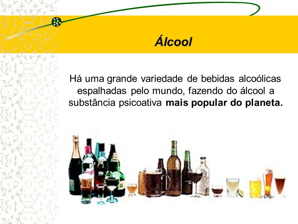 Álcool Há uma grande variedade de bebidas alcoólicas