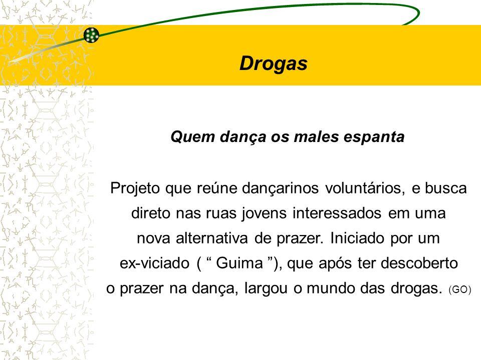 Drogas Quem dança os males espanta
