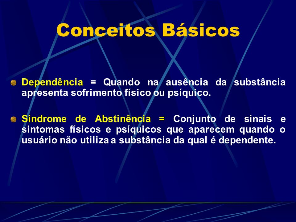 Conceitos Básicos Dependência = Quando na ausência da substância apresenta sofrimento físico ou psíquico.