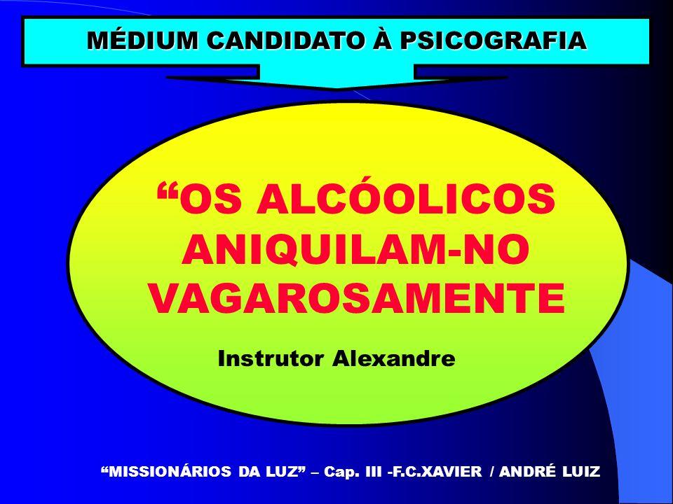 OS ALCÓOLICOS ANIQUILAM-NO VAGAROSAMENTE