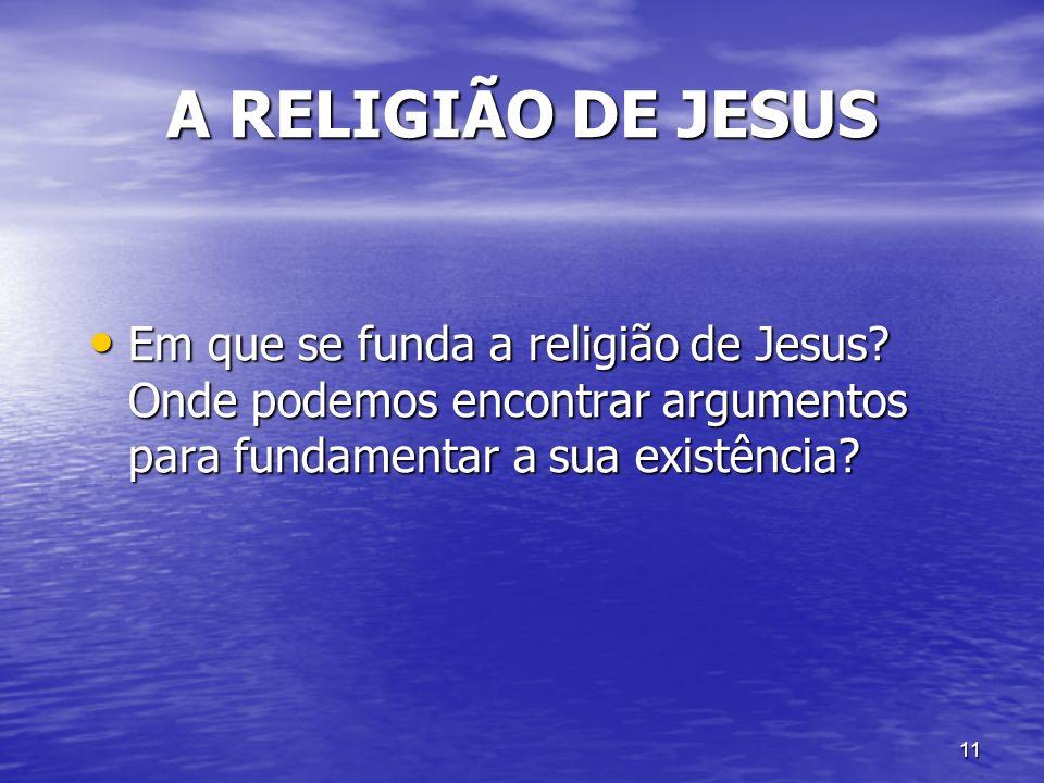 A RELIGIÃO DE JESUS Em que se funda a religião de Jesus.