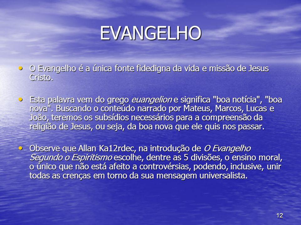 EVANGELHO O Evangelho é a única fonte fidedigna da vida e missão de Jesus Cristo.